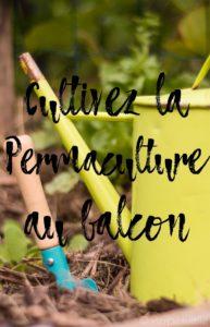 Cultivez la Permaculture au balcon